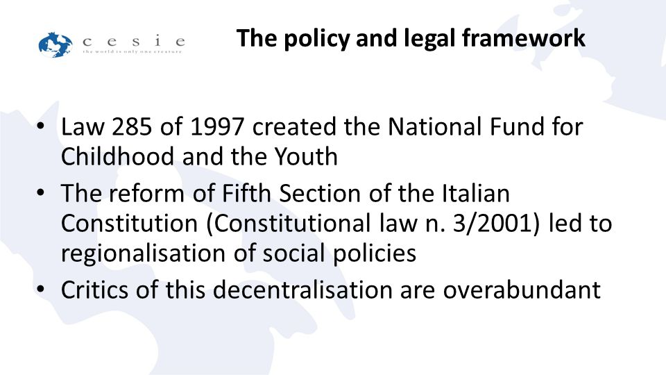 Law 285 of 1997 created the National Fund for Childhood and the Youth The reform of Fifth Section of the Italian Constitution (Constitutional law n.
