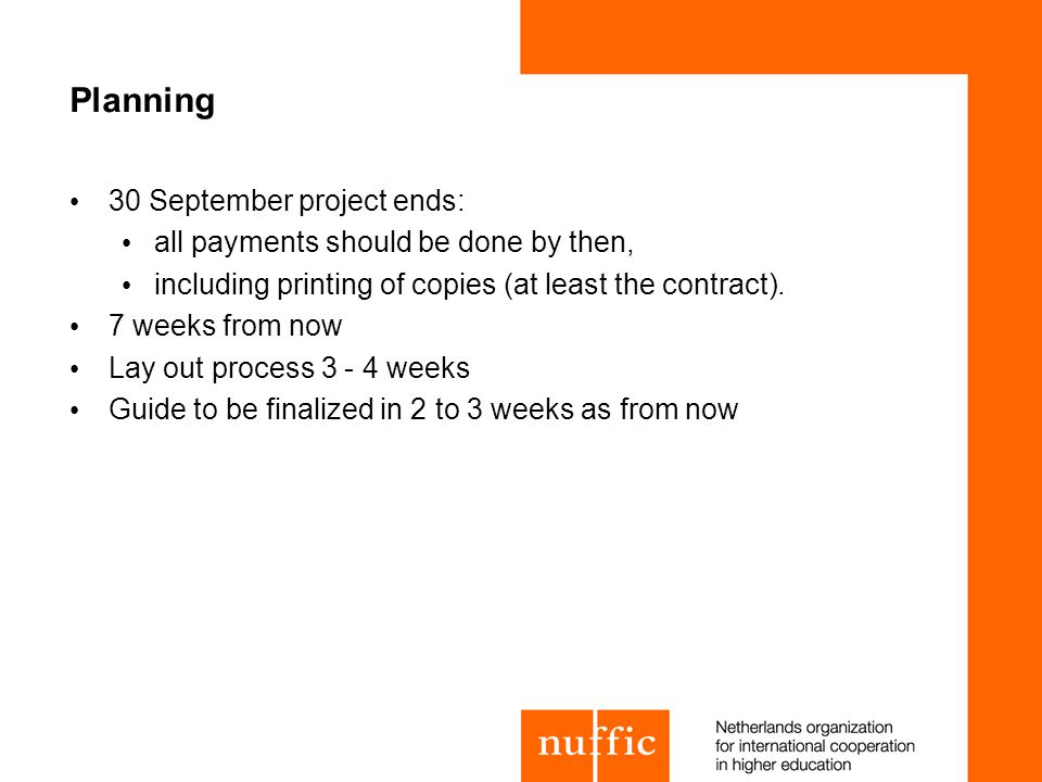 Planning 30 September project ends: all payments should be done by then, including printing of copies (at least the contract). 7 weeks from now Lay ou