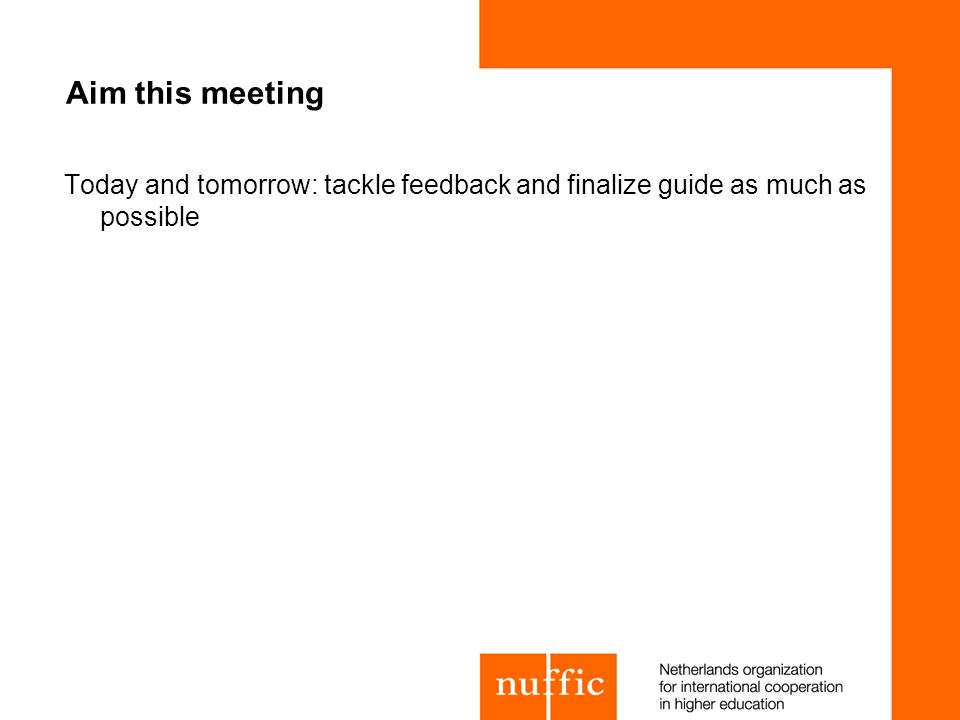 Aim this meeting Today and tomorrow: tackle feedback and finalize guide as much as possible
