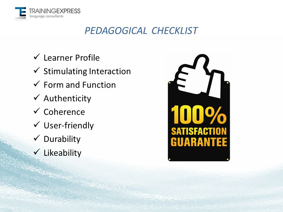 PEDAGOGICAL CHECKLIST Learner Profile Stimulating Interaction Form and Function Authenticity Coherence User-friendly Durability Likeability