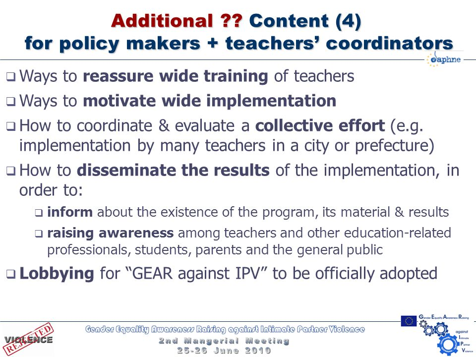 Additional ?? Content (4) for policy makers + teachers' coordinators  Ways to reassure wide training of teachers  Ways to motivate wide implementati