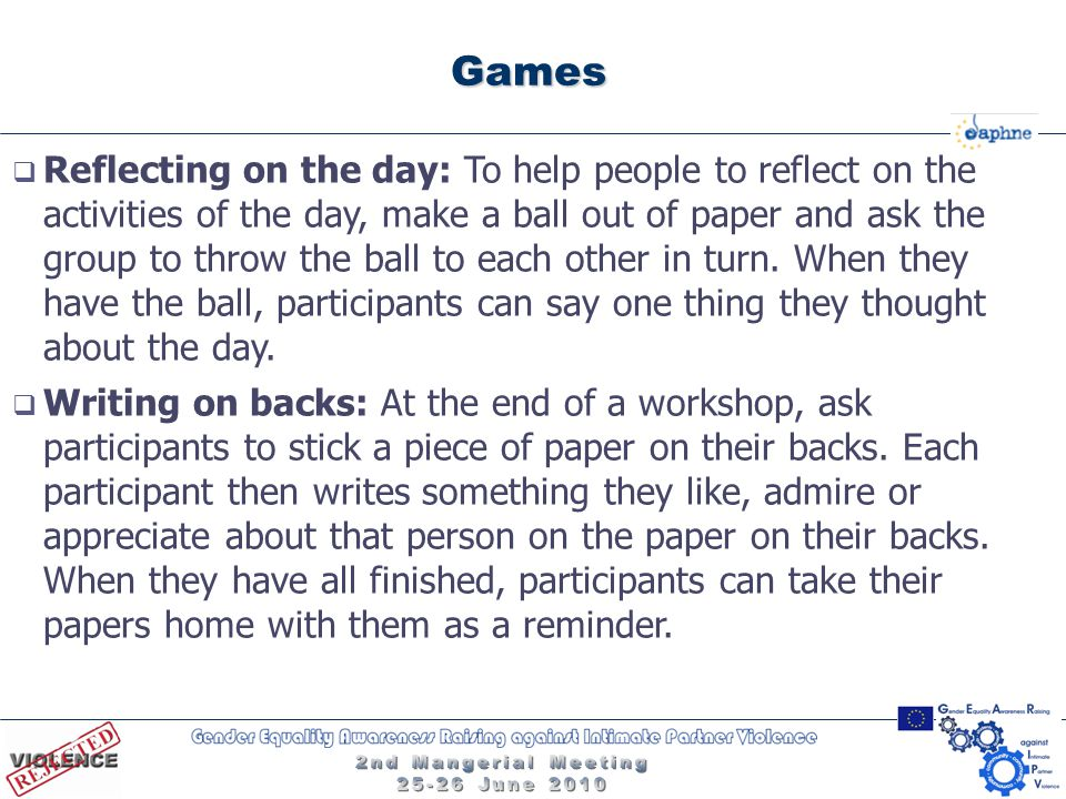 Games  Reflecting on the day: To help people to reflect on the activities of the day, make a ball out of paper and ask the group to throw the ball to
