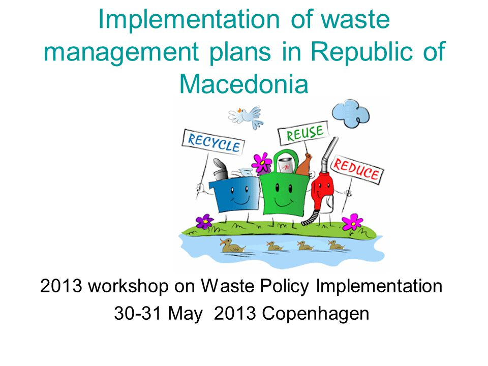 Implementation of waste management plans in Republic of Macedonia 2013 workshop on Waste Policy Implementation 30-31 May 2013 Copenhagen
