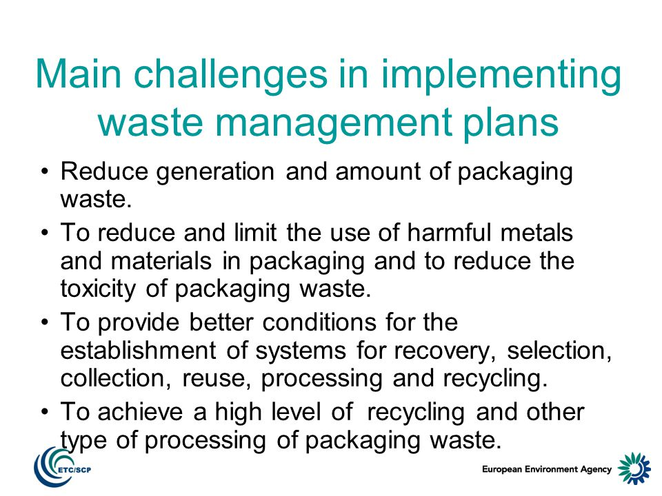Main challenges in implementing waste management plans Reduce generation and amount of packaging waste. То reduce and limit the use of harmful metals