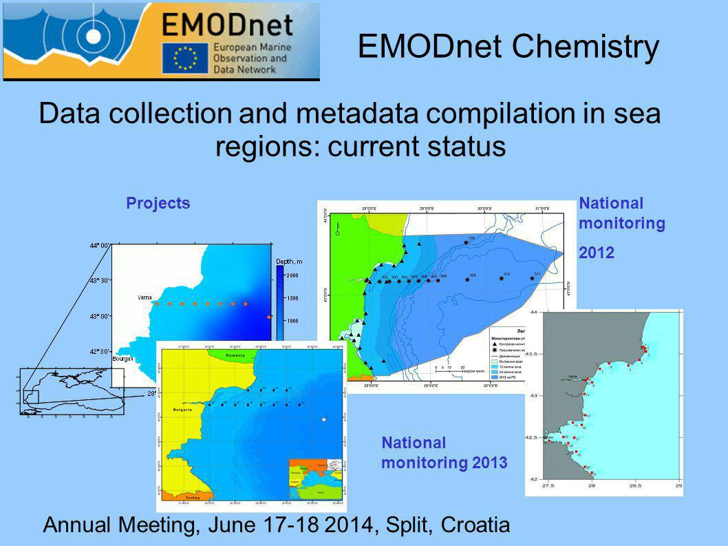 Annual Meeting, June 17-18 2014, Split, Croatia Data collection and metadata compilation in sea regions: current status EMODnet Chemistry National monitoring 2012 National monitoring 2013 Projects