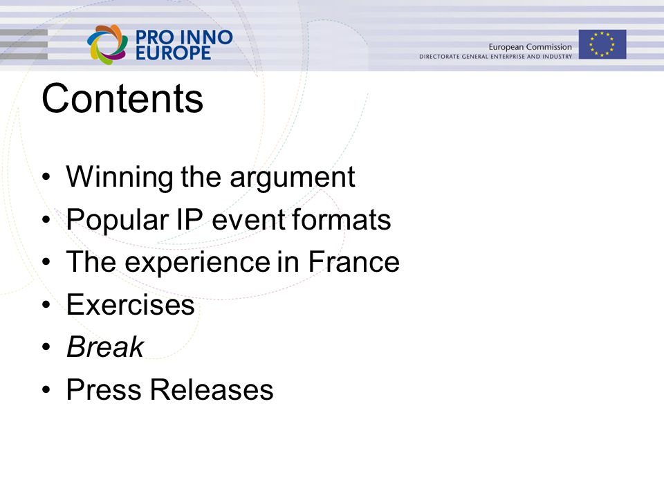 Contents Winning the argument Popular IP event formats The experience in France Exercises Break Press Releases