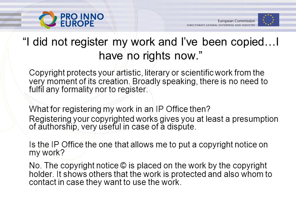 I did not register my work and I've been copied…I have no rights now. Copyright protects your artistic, literary or scientific work from the very moment of its creation.