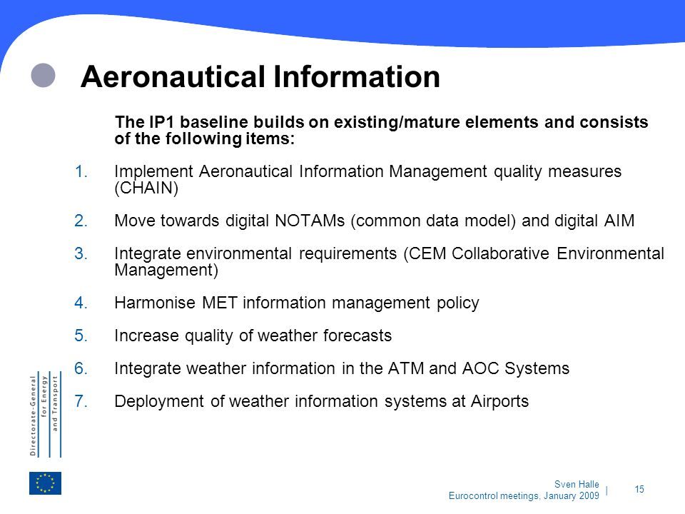   15 Sven Halle Eurocontrol meetings, January 2009 Aeronautical Information The IP1 baseline builds on existing/mature elements and consists of the fo
