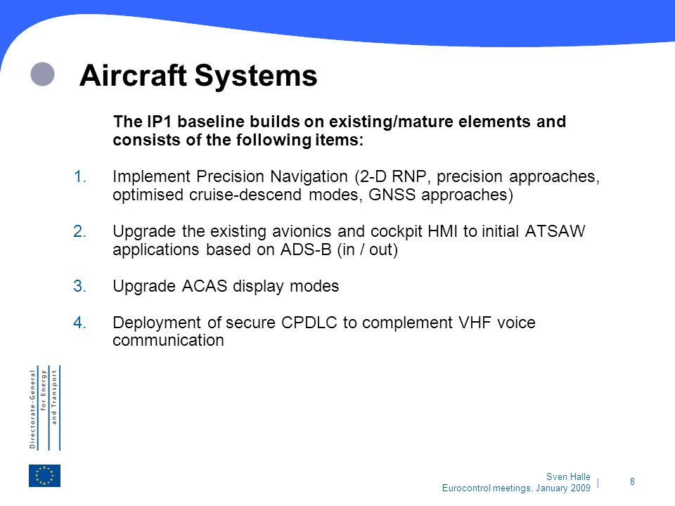   8 Sven Halle Eurocontrol meetings, January 2009 Aircraft Systems The IP1 baseline builds on existing/mature elements and consists of the following i