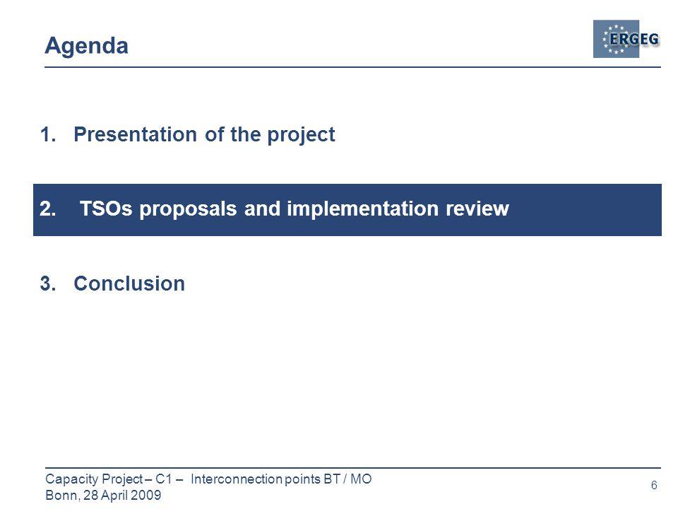 6 Capacity Project – C1 – Interconnection points BT / MO Bonn, 28 April 2009 Agenda 1.