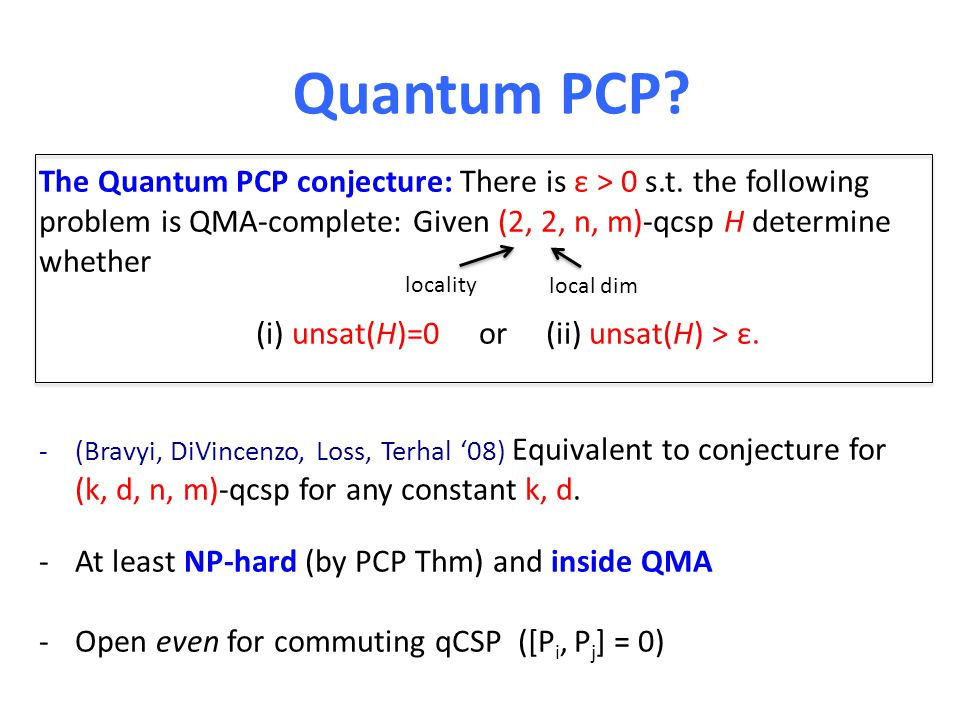Quantum PCP. The Quantum PCP conjecture: There is ε > 0 s.t.