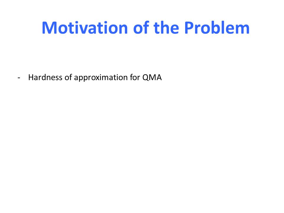 Motivation of the Problem -Hardness of approximation for QMA