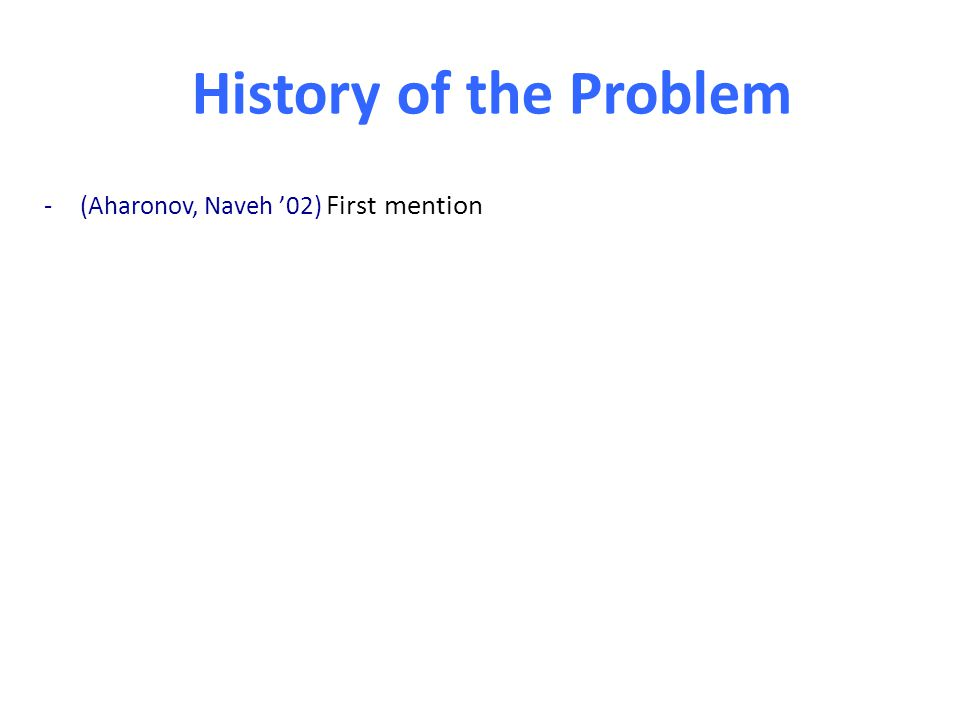 History of the Problem -(Aharonov, Naveh '02) First mention