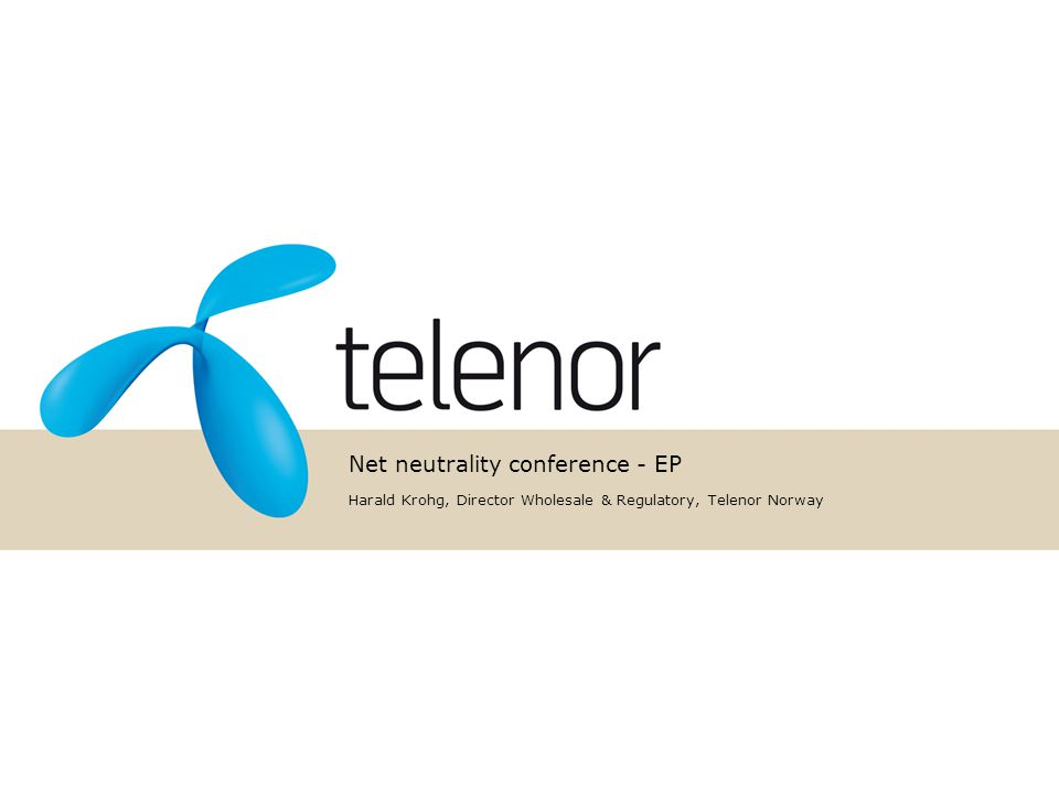 Net neutrality conference - EP Harald Krohg, Director Wholesale & Regulatory, Telenor Norway