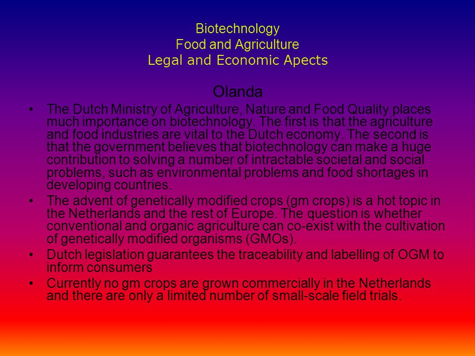 Biotechnology Food and Agriculture Legal and Economic Apects Olanda The Dutch Ministry of Agriculture, Nature and Food Quality places much importance on biotechnology.