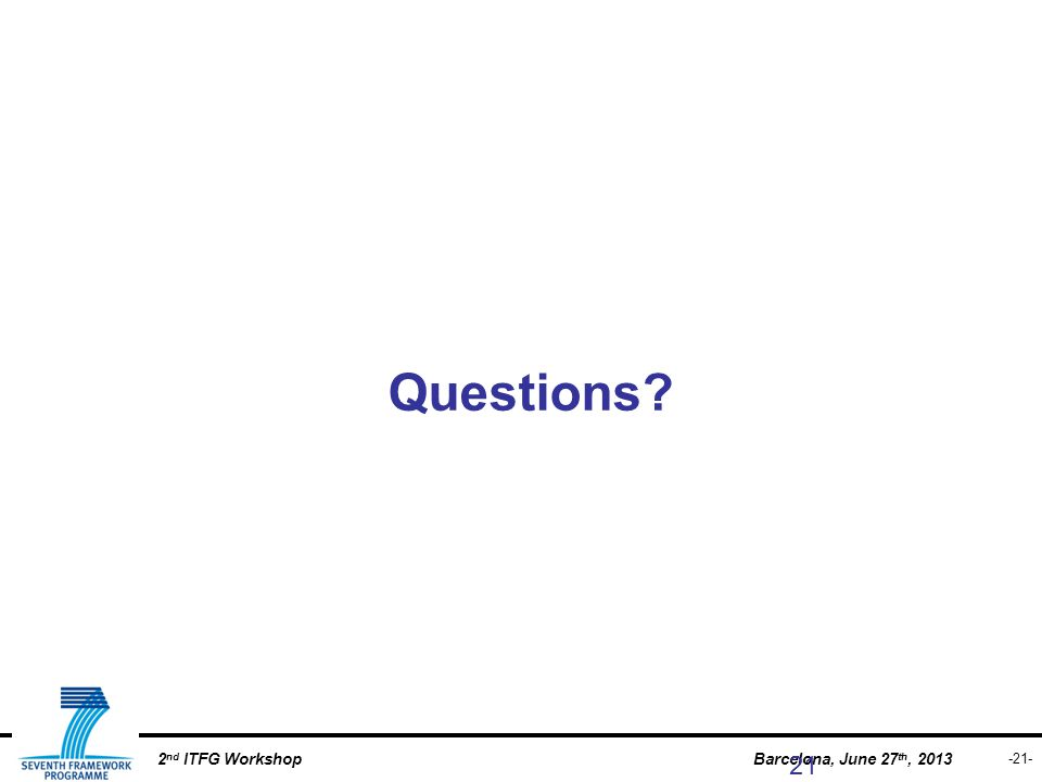 -21- Barcelona, June 27 th, 20132 nd ITFG Workshop 21 Questions?