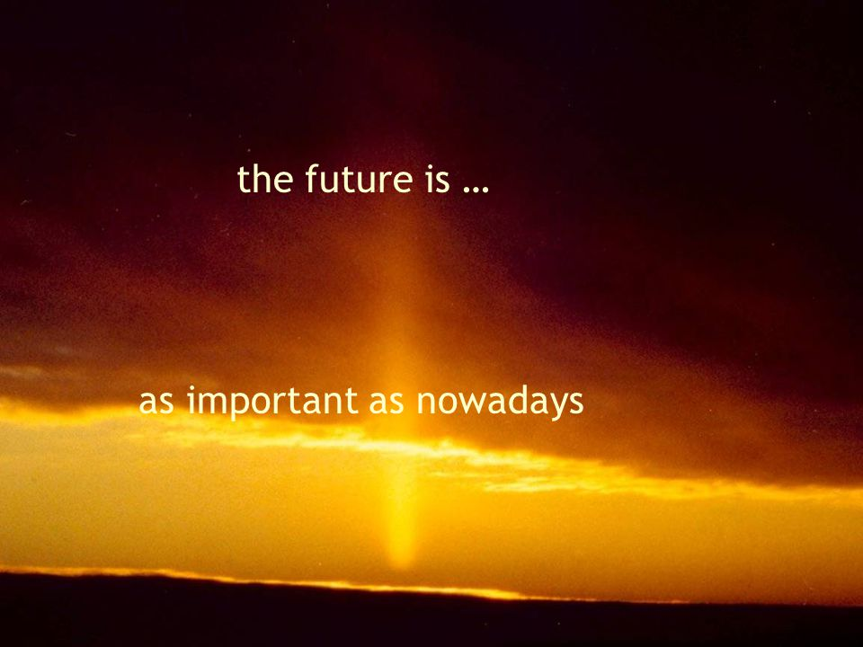 the future is … as important as nowadays