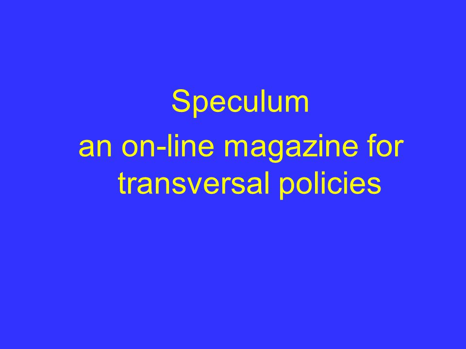 Speculum an on-line magazine for transversal policies