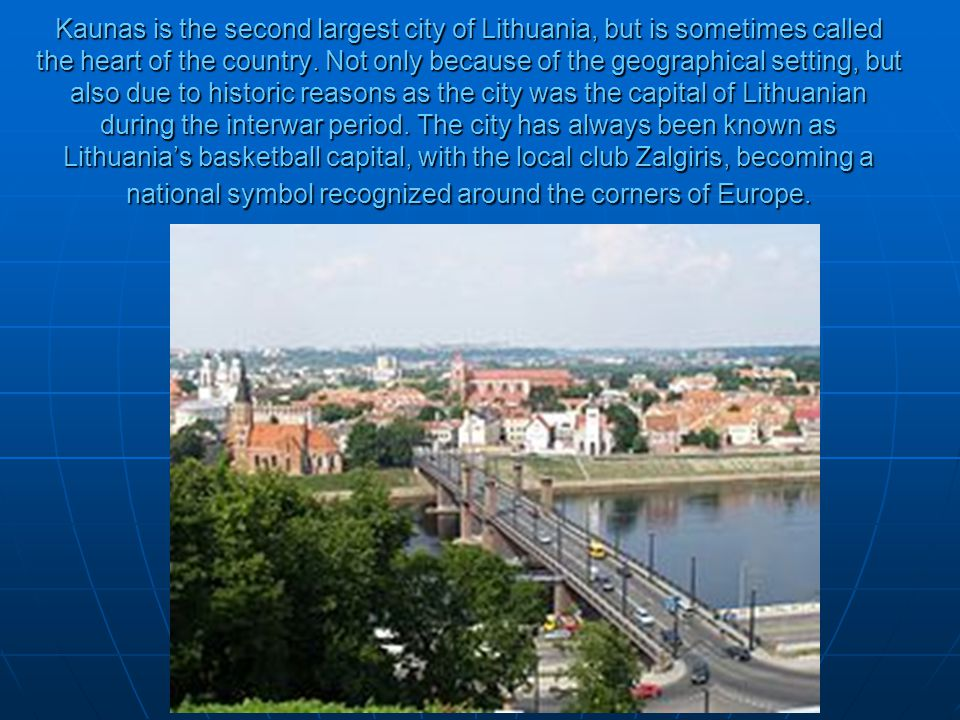 Kaunas is the second largest city of Lithuania, but is sometimes called the heart of the country.