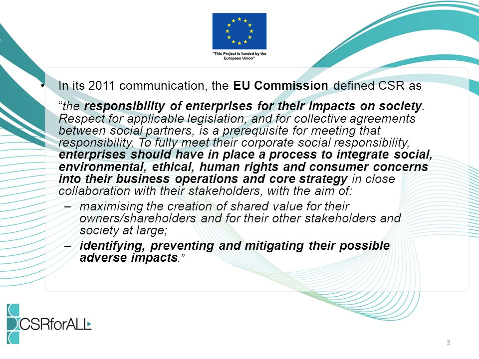 In its 2011 communication, the EU Commission defined CSR as the responsibility of enterprises for their impacts on society.