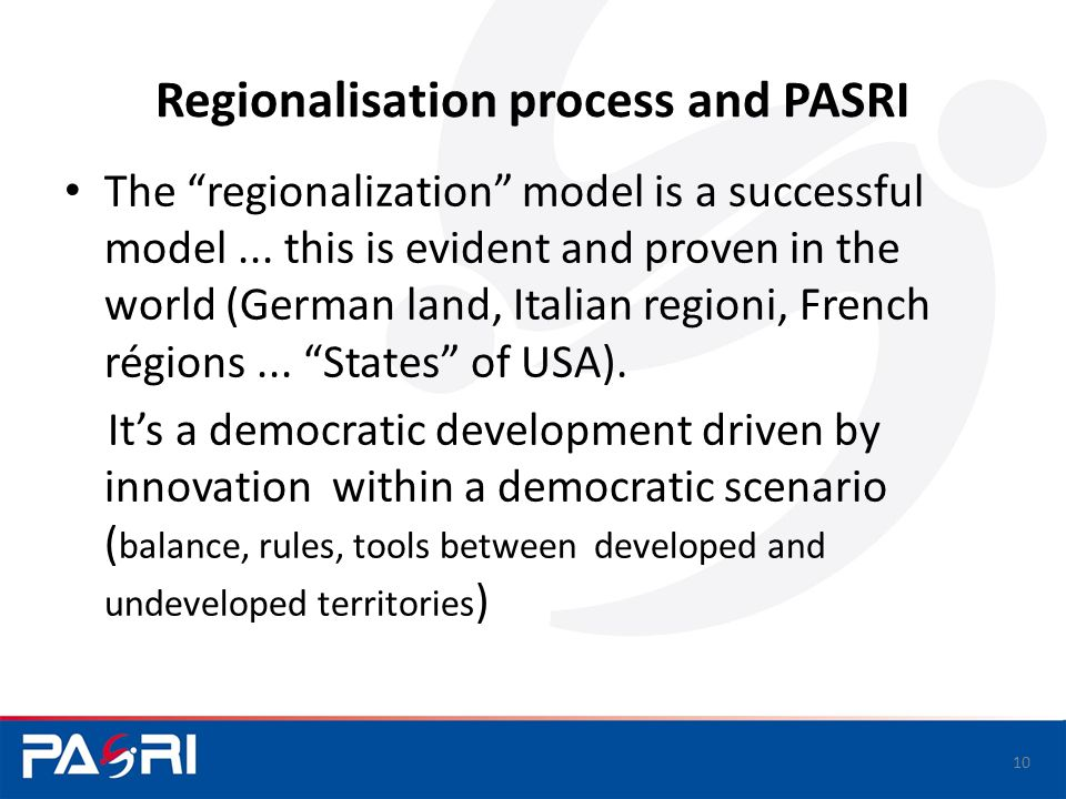 Regionalisation process and PASRI The regionalization model is a successful model...