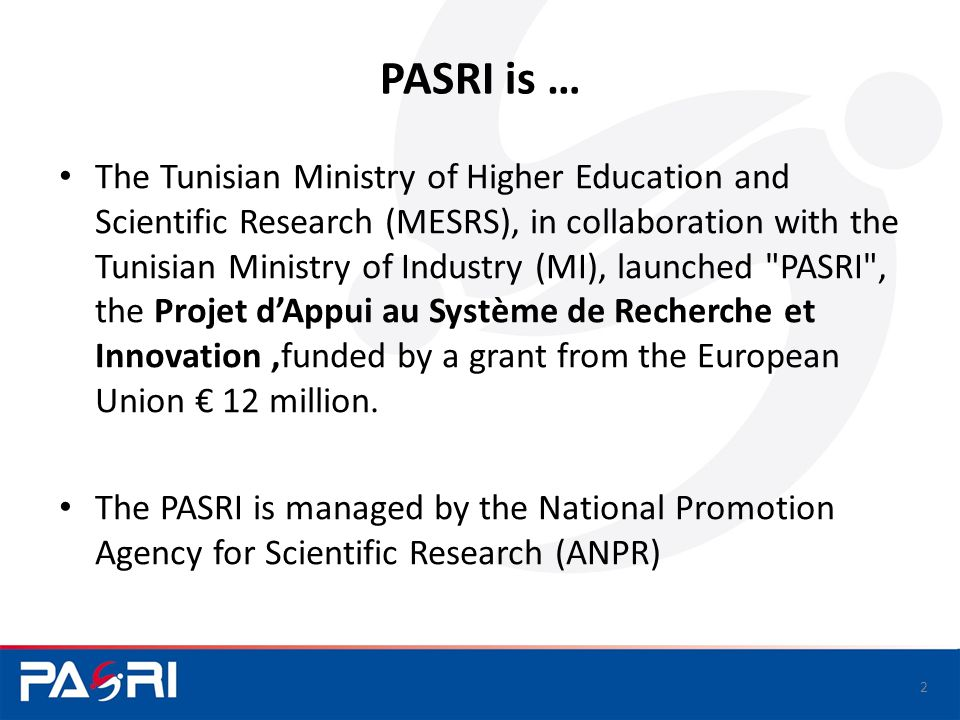 The main objectif of PASRI Improving the R&DI contribution to develop the Tunisian employment, strengthening the links between Research (knowledge) and Enterprises (know-how).