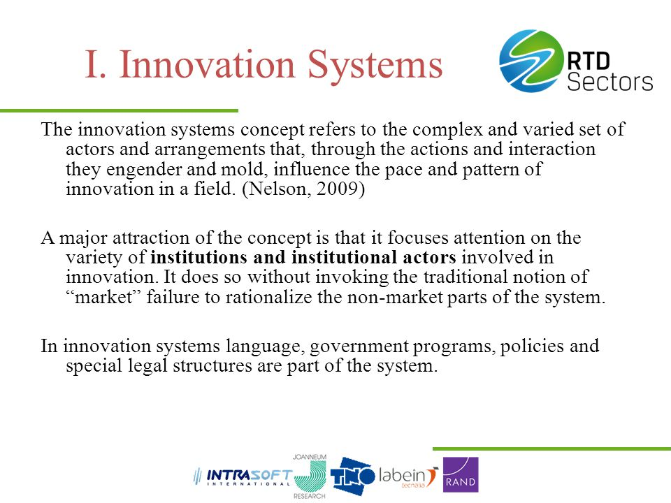 I. Innovation Systems The innovation systems concept refers to the complex and varied set of actors and arrangements that, through the actions and int