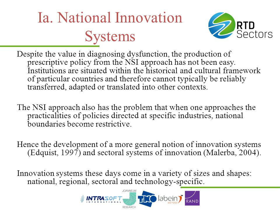 Ia. National Innovation Systems Despite the value in diagnosing dysfunction, the production of prescriptive policy from the NSI approach has not been