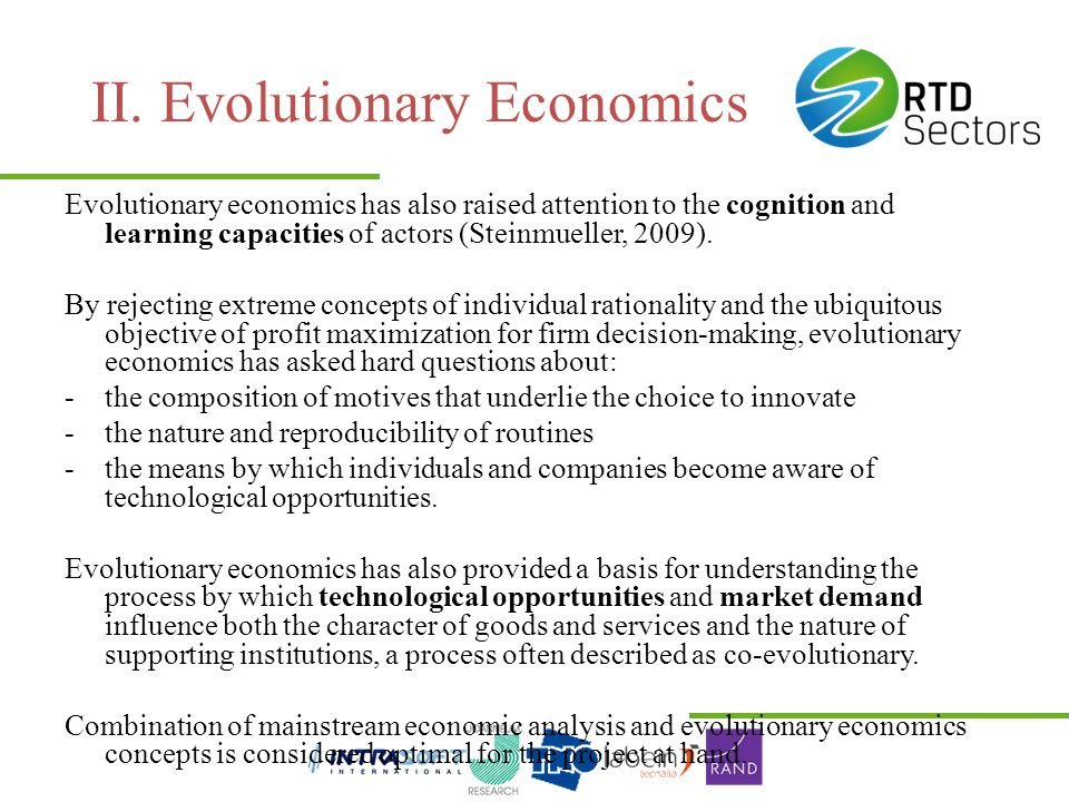 II. Evolutionary Economics Evolutionary economics has also raised attention to the cognition and learning capacities of actors (Steinmueller, 2009). B