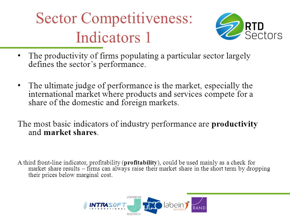 Sector Competitiveness: Indicators 1 The productivity of firms populating a particular sector largely defines the sector's performance. The ultimate j