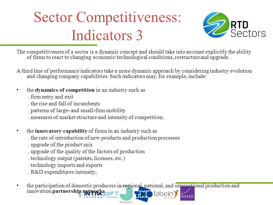 Sector Competitiveness: Indicators 3 The competitiveness of a sector is a dynamic concept and should take into account explicitly the ability of firms