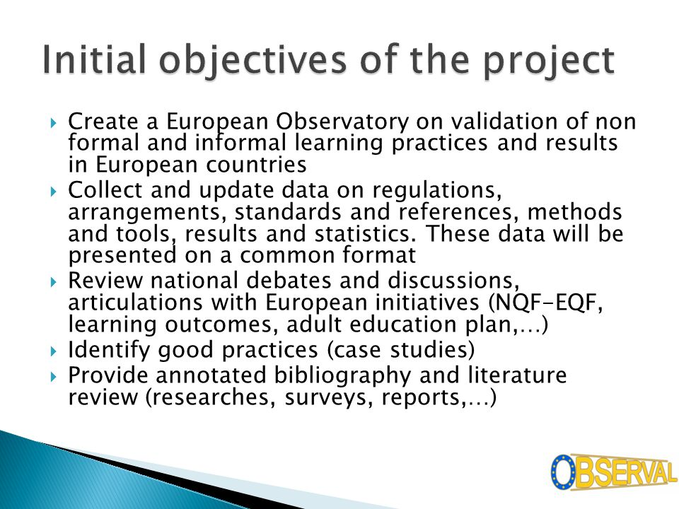  Create a European Observatory on validation of non formal and informal learning practices and results in European countries  Collect and update data on regulations, arrangements, standards and references, methods and tools, results and statistics.
