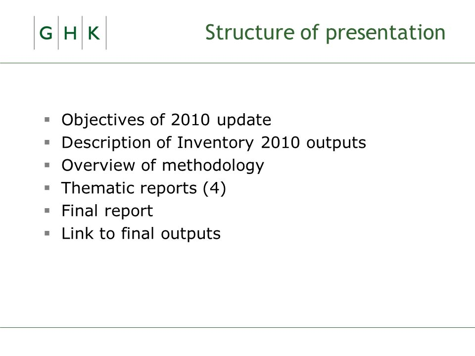 Structure of presentation  Objectives of 2010 update  Description of Inventory 2010 outputs  Overview of methodology  Thematic reports (4)  Final report  Link to final outputs