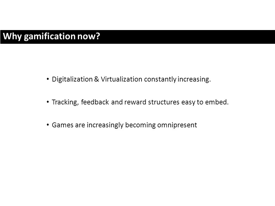 Why gamification now. Digitalization & Virtualization constantly increasing.