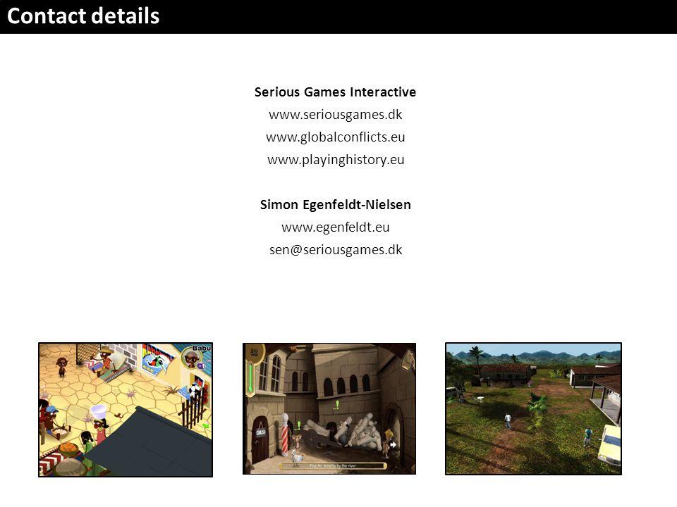 Contact details Serious Games Interactive www.seriousgames.dk www.globalconflicts.eu www.playinghistory.eu Simon Egenfeldt-Nielsen www.egenfeldt.eu se