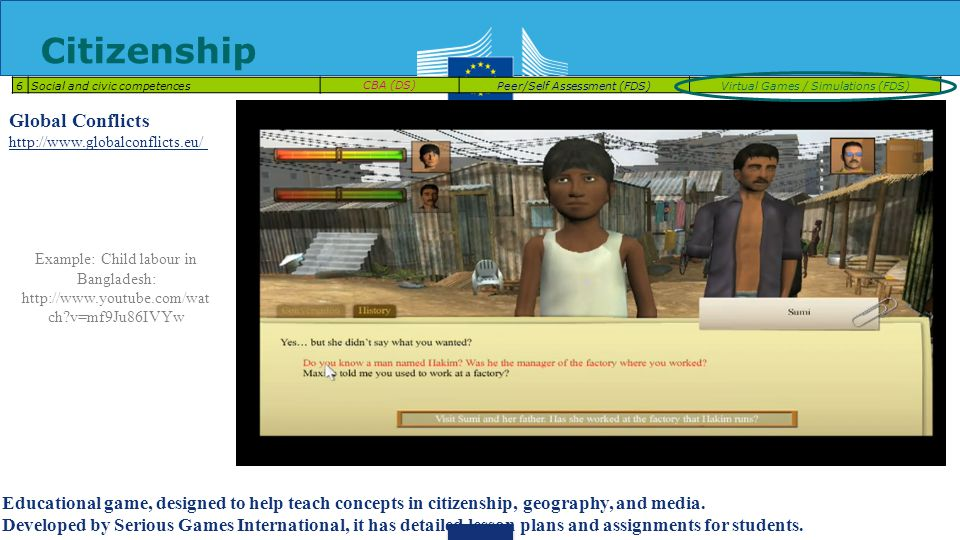 Citizenship 6Social and civic competencesCBA (DS)Peer/Self Assessment (FDS)Virtual Games / Simulations (FDS) Educational game, designed to help teach concepts in citizenship, geography, and media.