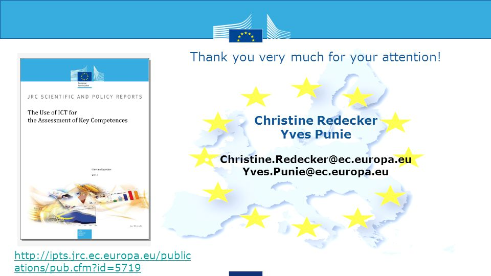 Thank you very much for your attention! Christine Redecker Yves Punie Christine.Redecker@ec.europa.eu Yves.Punie@ec.europa.eu http://ipts.jrc.ec.europ