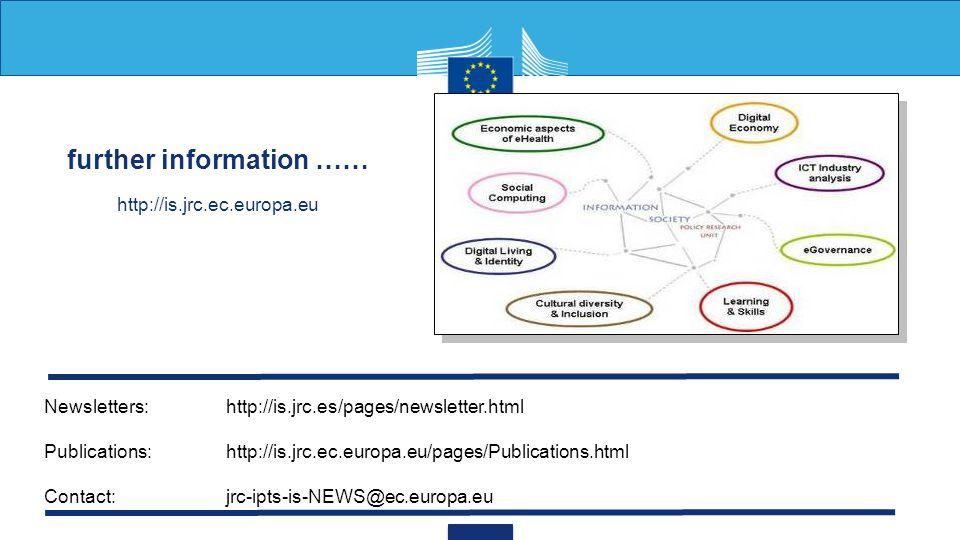 further information …… http://is.jrc.ec.europa.eu Newsletters:http://is.jrc.es/pages/newsletter.html Publications:http://is.jrc.ec.europa.eu/pages/Publications.html Contact:jrc-ipts-is-NEWS@ec.europa.eu