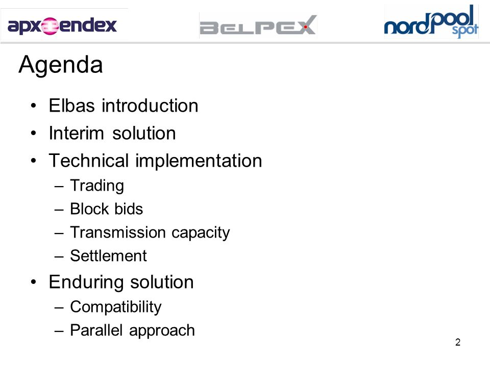 2 Agenda Elbas introduction Interim solution Technical implementation –Trading –Block bids –Transmission capacity –Settlement Enduring solution –Compa
