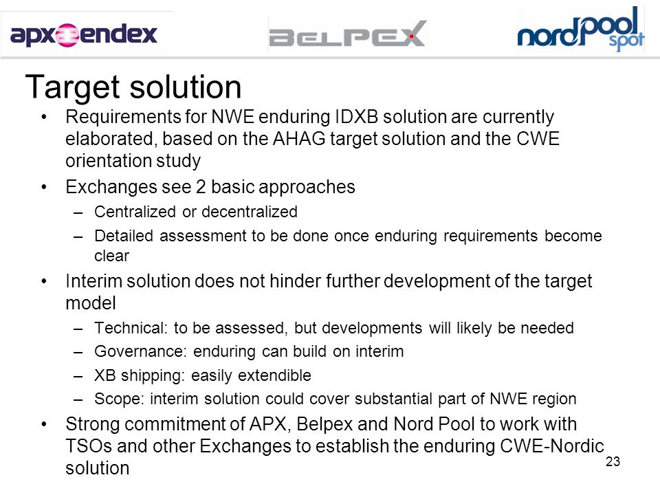 23 Target solution Requirements for NWE enduring IDXB solution are currently elaborated, based on the AHAG target solution and the CWE orientation stu