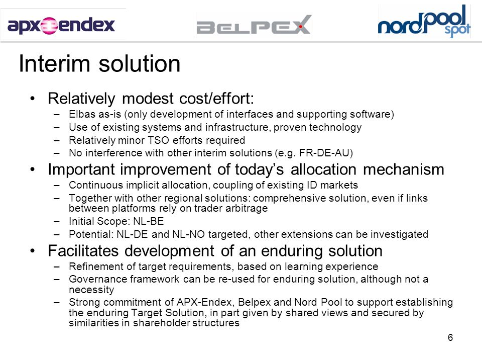 6 Interim solution Relatively modest cost/effort: –Elbas as-is (only development of interfaces and supporting software) –Use of existing systems and i