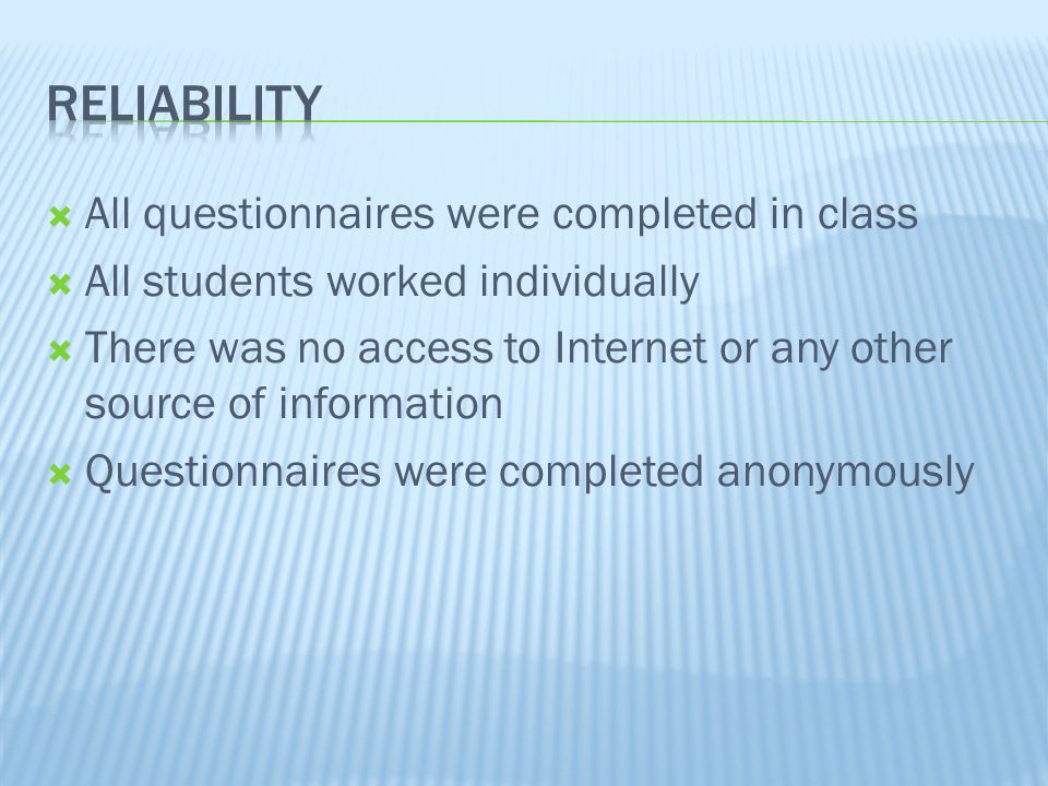  All questionnaires were completed in class  All students worked individually  There was no access to Internet or any other source of information  Questionnaires were completed anonymously