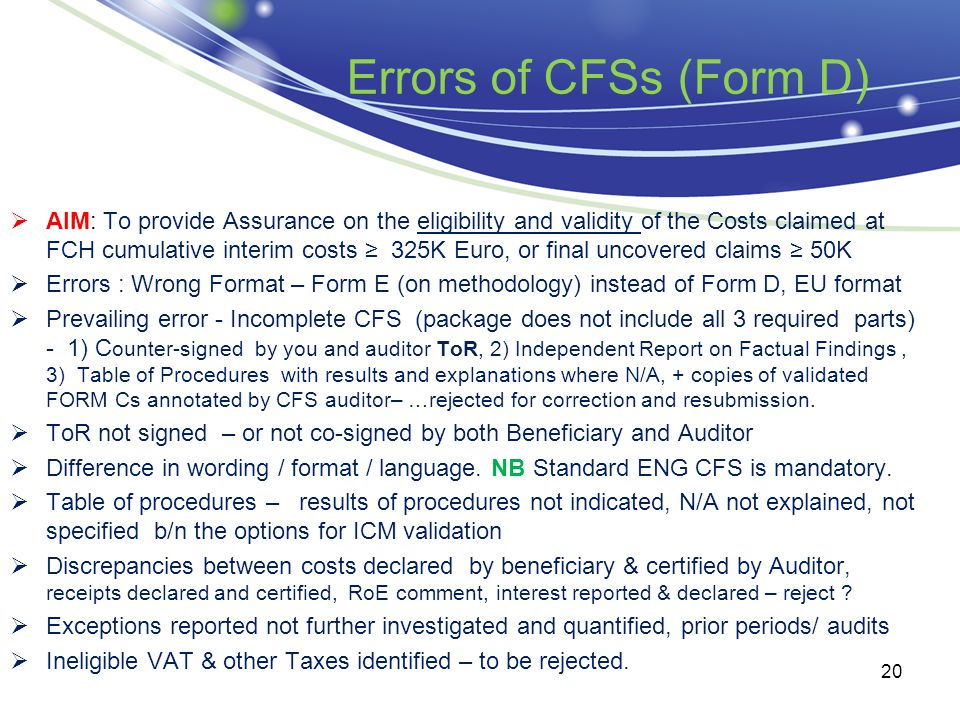 Errors of CFSs (Form D)  AIM: To provide Assurance on the eligibility and validity of the Costs claimed at FCH cumulative interim costs ≥ 325K Euro,