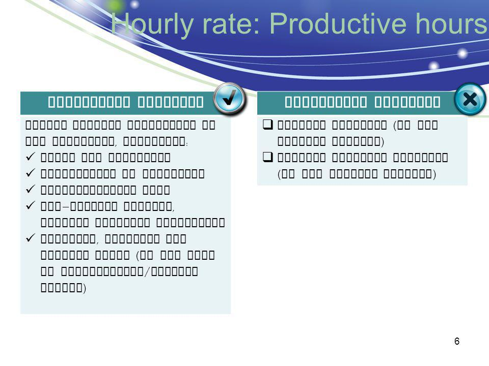 Hourly rate: Productive hours Activities included Normal working activities of the personnel, including : Sales and Marketing Preparation of proposals Administrative time Non - project related, general research activities Teaching, training and similar hours ( in the case of universities / similar bodies ) Activities excluded  General training ( if not project related )  General internal meetings ( if not project related ) 6