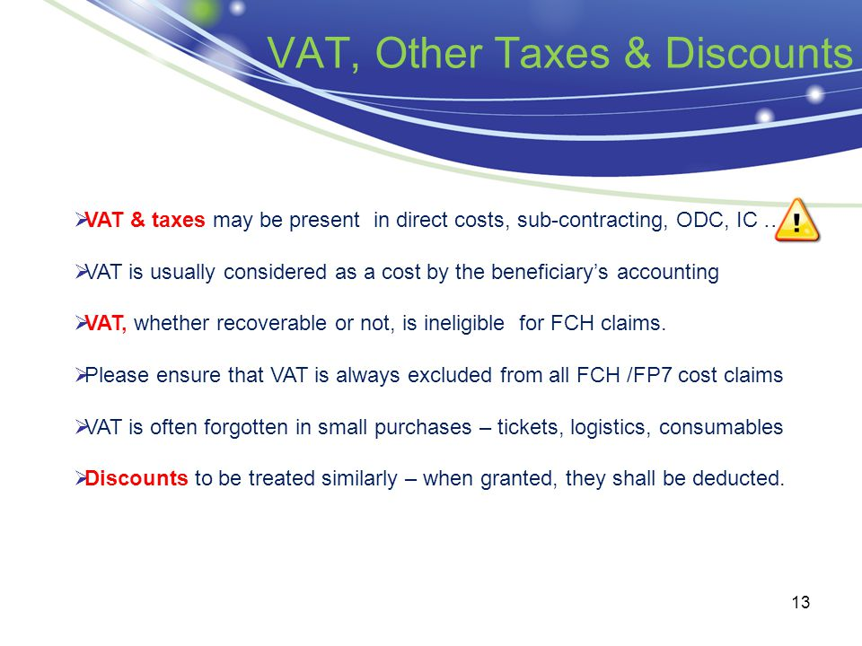 VAT, Other Taxes & Discounts 13  VAT & taxes may be present in direct costs, sub-contracting, ODC, IC …  VAT is usually considered as a cost by the