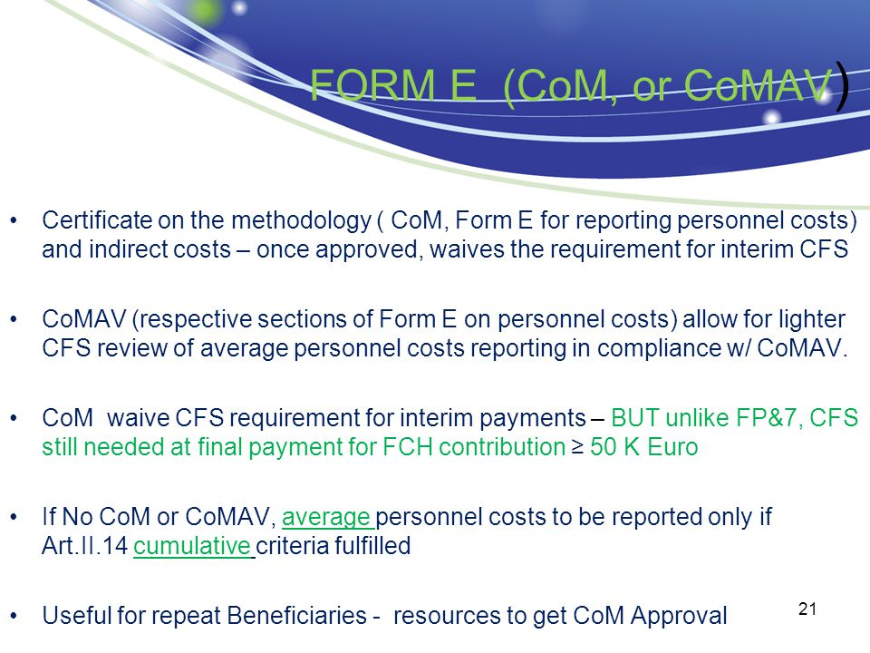 FORM E (CoM, or CoMAV ) Certificate on the methodology ( CoM, Form E for reporting personnel costs) and indirect costs – once approved, waives the req