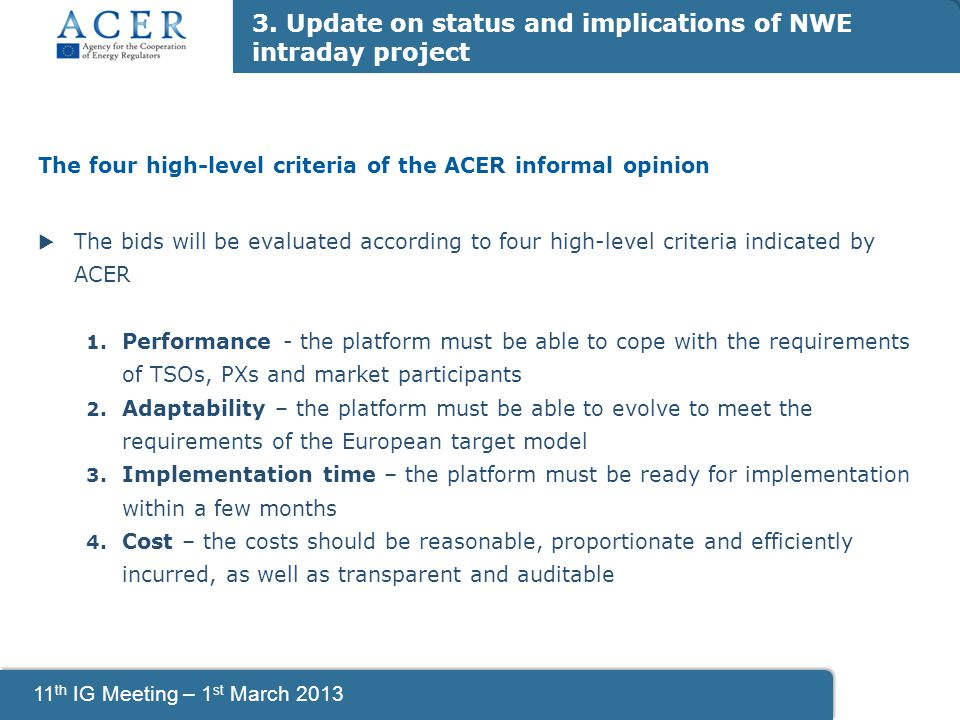 11 th IG Meeting – 1 st March 2013 The four high-level criteria of the ACER informal opinion  The bids will be evaluated according to four high-level criteria indicated by ACER 1.