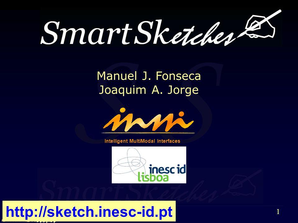 S 1 Intelligent MultiModal Interfaces Manuel J. Fonseca Joaquim A. Jorge http://sketch.inesc-id.pt