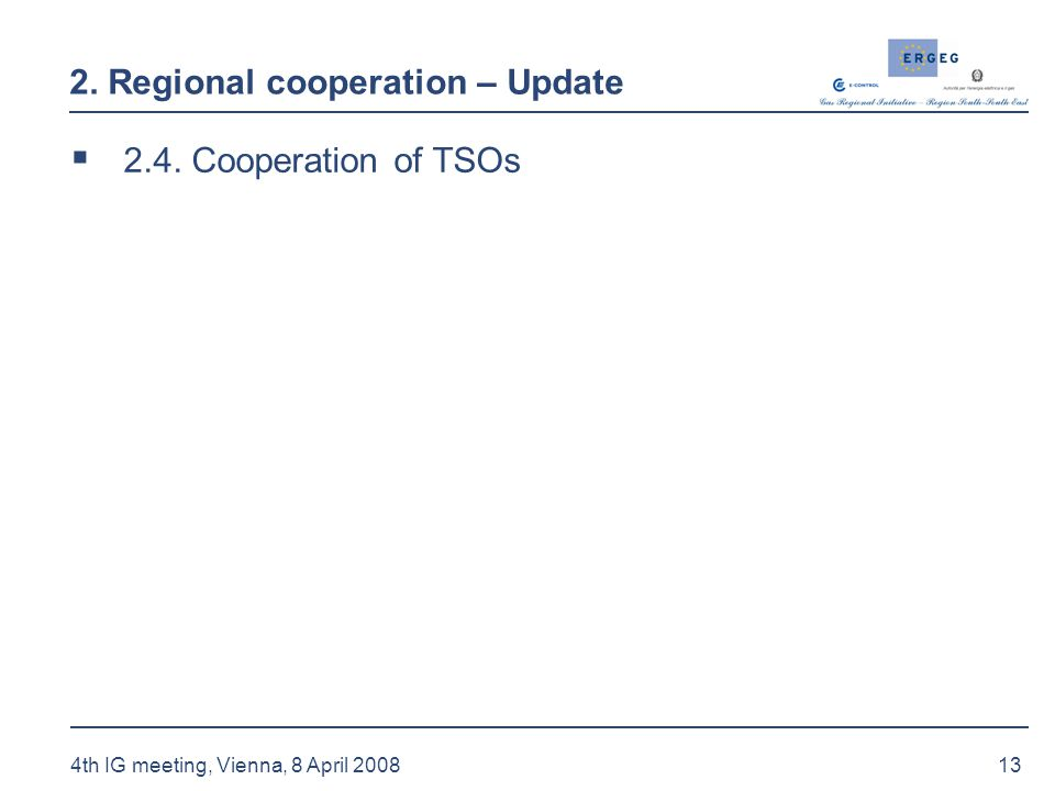 13 4th IG meeting, Vienna, 8 April 2008 2. Regional cooperation – Update  2.4. Cooperation of TSOs