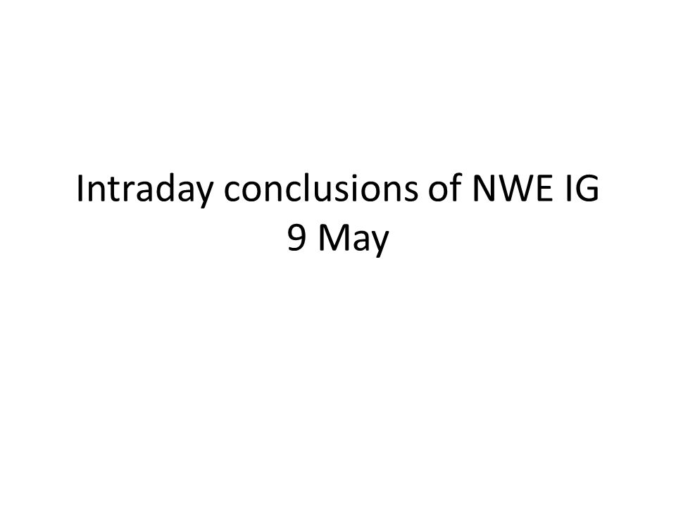 Intraday conclusions of NWE IG 9 May